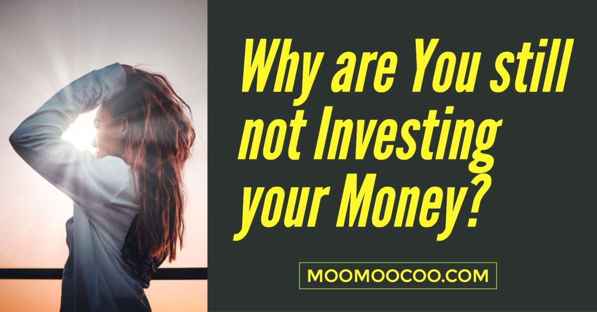 Why are YOU still NOT Investing your Money?